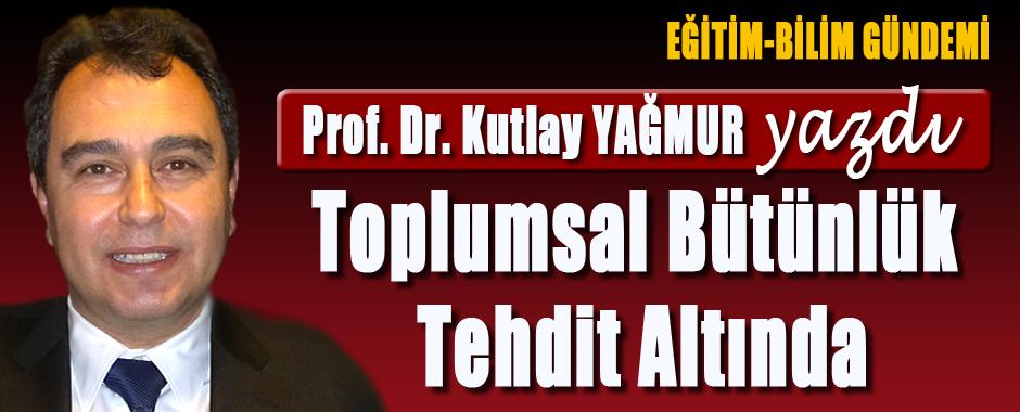 KUTLAY-YAGMUR-TOPLUMSAL-BUTUNLUK-TEHDIT-ALTINDA