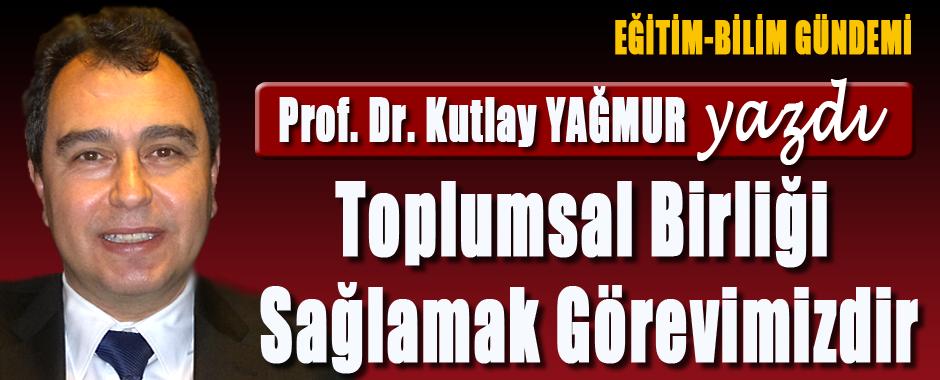 PROF.DR-KUTLAY-YAGMUR-TOPLUMSAL-BIRLIGI-SAGLAMAK-GOREVIMIZDIR