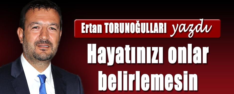 ERTAN-TORUNOGULLARI-YAZDI-HAYATINIZI-ONLAR-BELIRLEMESIN