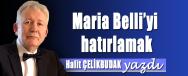HALIT CELIKBUDAK YAZDI MARIA BELLI´YI HATIRLAMAK