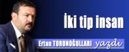 ERTAN TORUNOGULLARI YAZDI IKI TIP INSAN