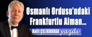 HALIT CELIKBUDAK YAZDI OSMANLI ORDUSU´NDAKI FRANKFURTLU ALMAN