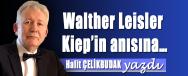 HALIT CELIKBUDAK YAZDI WALTHER LEISLER KIEP´IN ANISINA