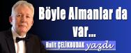 HALIT CELIKBUDAK YAZDI BOYLE ALMANLAR DA VAR