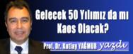 KUTLAY YAGMUR GELECEK 50 YILIMIZDA MI KAOS OLACAK