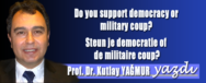 KUTLAY YAGMUR  DOU YOU SUPPORT DEMOCDACY OR MILITARY COUP