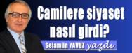 selamun-yavuz-camilere-siyaset-nasil-girdi